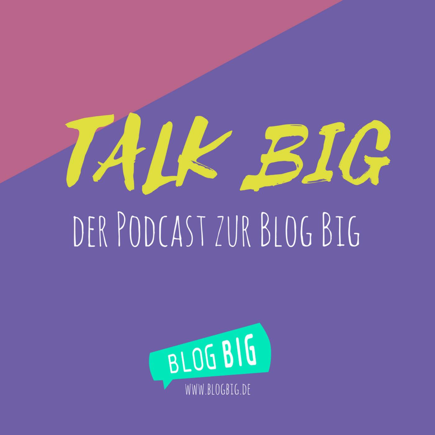 Talk Big - der Podcast zur Blog Big
